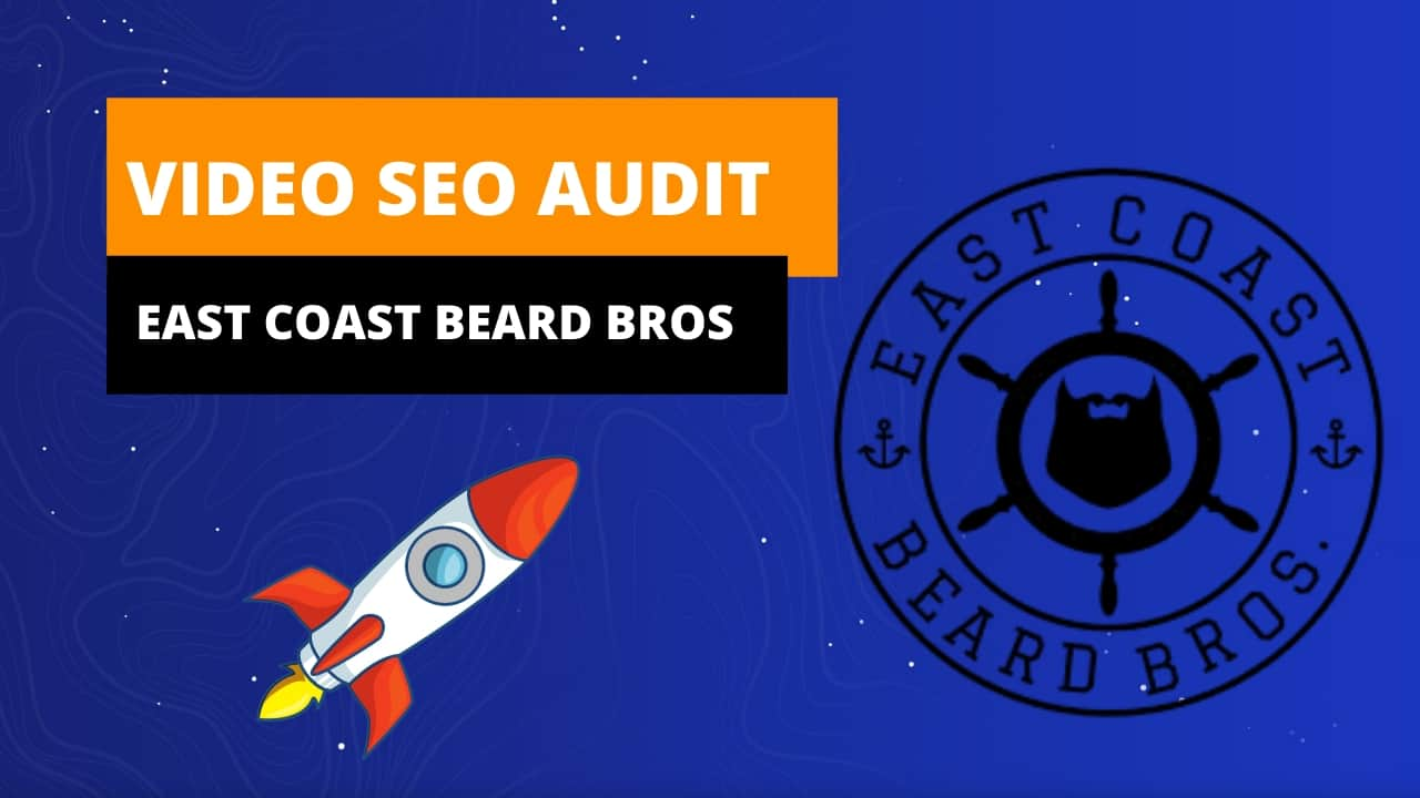 Video SEO Audit - East Coast Beard Bros - Shopify SEO - Halifax, NS