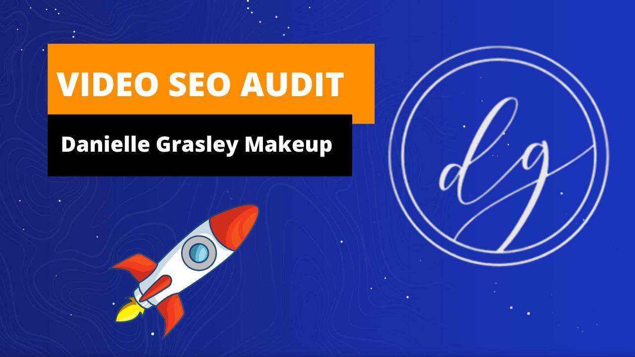 Video seo audit - Danielle Grasley Makeup - Makeup Artist SEO - Social Spike Marketing Group - Halifax