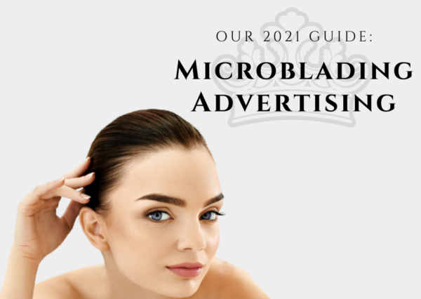 Microblading Advertising - 2021 Guide for PMU Artists